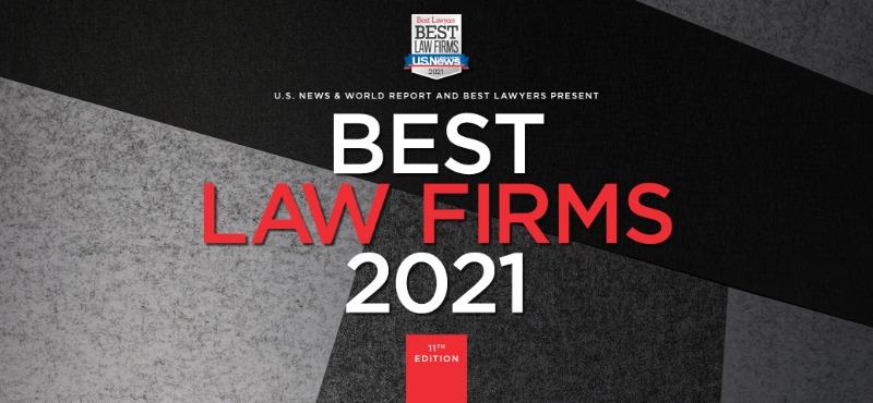 "2021 U.S. News - Best Lawyers ""Best Law Firms"